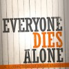 Everyone Dies Alone